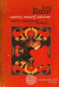 Saatsiz Maarif Takvimi : Kültür ve Siyaset Üzerine Yazılar - 2