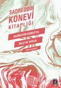Sadreddin Konevi Kitaplığı / Sadreddin Konevi'de Bilgi ve Varlık