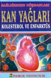 Sağlığımızın Düşmanları Kan Yağları Kolesterol ve Enfarktüs (Sağlık-001)