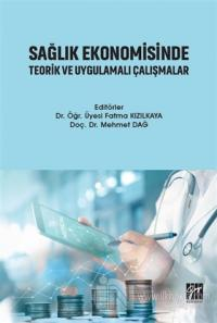 Sağlık Ekonomisinde Teorik ve Uygulamalı Çalışmalar