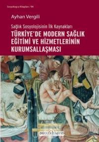 Sağlık Sosyolojisinin İlk Kaynakları - Türkiye'de Modern Sağlık Eğitimi ve Hizmetlerinin Kurumsallaşması