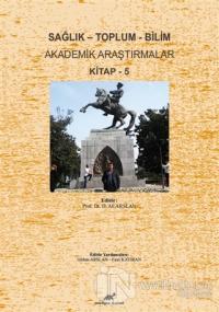 Sağlık - Toplum - Bilim Akademik Araştırmalar Kitap - 5
