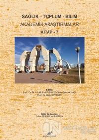 Sağlık - Toplum - Bilim Akademik Araştırmalar Kitap - 7