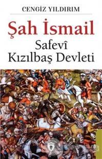Şah İsmail - Safevi Kızılbaş Devleti