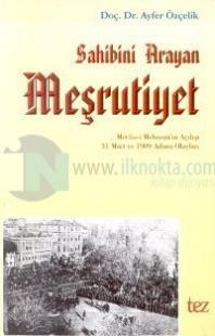 Sahibini Arayan Meşrutiyet Meclis-i Mebusan'ın Açılışı 31 Mart ve 1909 Adana Olayları