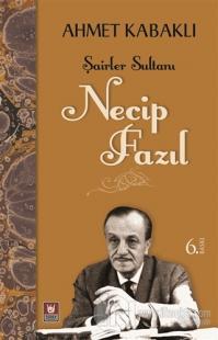 Şairler Sultanı - Necip Fazıl %20 indirimli Ahmet Kabaklı