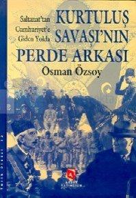 Saltanat'tan Cumhuriyet'e Giden Yolda Türk Kurtuluş Savaşı'nın Perde Arkası (Olaylar - Belgeler - Gerçekler)