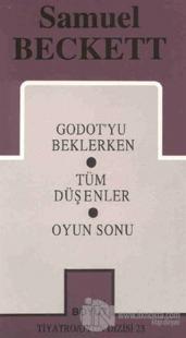 Samuel Beckett - Bütün Oyunları 1 - Godot'yu Beklerken / Tüm Düşenler / Oyun Sonu