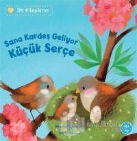 Sana Kardeş Geliyor Küçük Serçe - İlk Kitaplarım Katja Reider