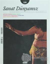 Sanat Dünyamız İki Aylık Kültür ve Sanat Dergisi Sayı: 120