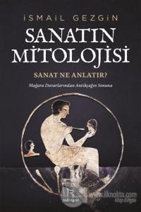 Sanatın Mitolojisi: Sanat Ne Anlatır?