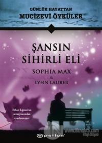 Şansın Sihirli Eli - Günlük Hayattan Mucizevi Öyküler (Ciltli) Sophia