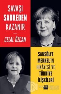 Savaşı Sabreden Kazanır: Şansölye Merkel'in Hikayesi ve Türkiye İlişkileri