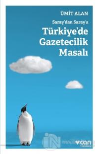 Saraydan Saraya Türkiyede Gazetecilik Masalı