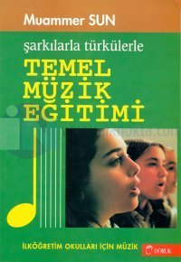 Şarkılarla Türkülerle Temel Müzik Eğitimi (İlköğretim Okulları için Müzik)