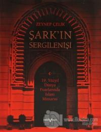 Şark'ın Sergilenişi  19. Yüzyıl Dünya Fuarlarında İslam Mimarisi (Ciltli)