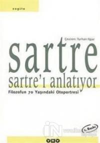 Sartre Sartre'ı Anlatıyor Filozofun 70 Yaşındaki Otoportresi