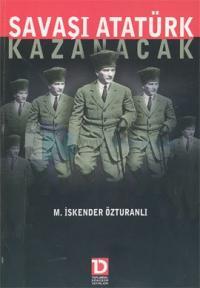 Savaşı Atatürk Kazanacak %10 indirimli İskender Özturanlı