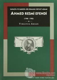 Savaşta ve Barışta Bir Osmanlı Devlet Adamı Ahmed Resmi Efendi (1700-1783)