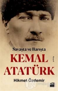 Savaşta ve Barışta Kemal Atatürk Hikmet Özdemir