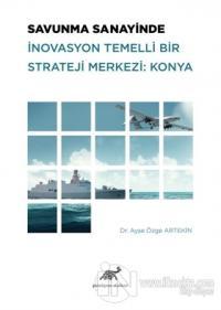 Savunma Sanayinde İnovasyon Temelli Bir Strateji Merkezi: Konya