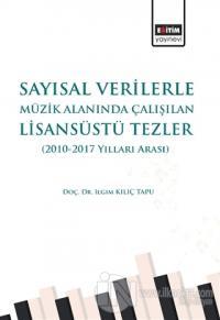 Sayısal Verilerle Müzik Alanında Çalışılan Lisansüstü Tezler (2010 - 2017 Yılları Arası)