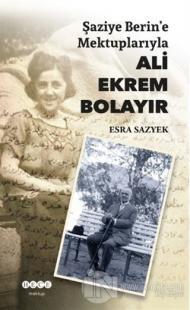 Şaziye Berin'e Mektuplarıyla Ali Ekrem Bolayır