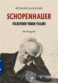 Schopenhauer - Felsefenin Yaban Yılları