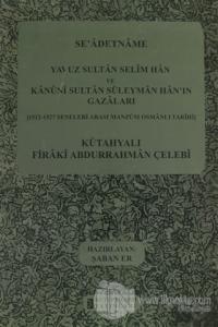 Se'adetname - Yavuz Sultan Selim Han ve Kanuni Sultan Süleyman Han'ın Gazaları (Ciltli)