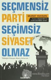 Seçmensiz Parti Seçimsiz Siyaset Olmaz %25 indirimli Murat Yakışan
