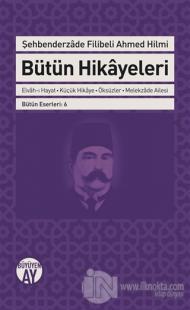 Şehbenderzade Filibeli Ahmed Hilmi Bütün Hikayeleri