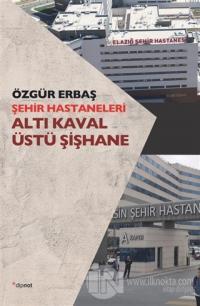 Şehir Hastaneleri - Altı Kaval Üstü Şişhane Özgür Erbaş