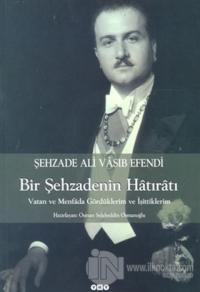 Şehzade Ali Vasıb Efendi : Bir Şehzadenin Hatıratı Vatan ve Menfada Gördüklerim ve İşittiklerim