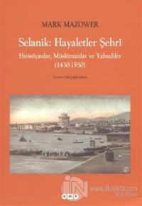 Selanik: Hayaletler Şehri Hıristiyanlar, Müslümanlar ve Yahudiler (1430-1950)