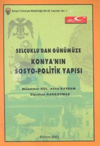 Selçuklu'dan Günümüze Konya'nın Sosyo-Politik Yapısı