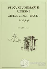 Selçuklu Mimarisi Üzerine Orhan Cezmi Tuncer ile Söyleşi
