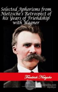 Selected Aphorisms from Nietzsche's Retrospect of his Years of Friendship with Wagner