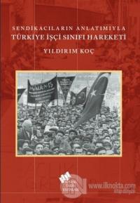 Sendikacıların Anlatımıyla Türkiye İşçi Sınıfı Hareketi