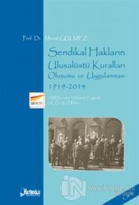 Sendikal Hakların Ulusalüstü Kuralları, Oluşumu ve Uygulanması Cilt 1: 1919-2014