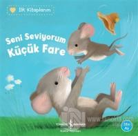 Seni Seviyorum Küçük Fare - İlk Kitaplarım Katja Reider