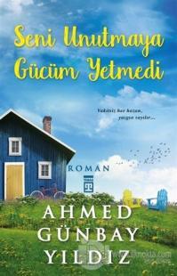 Seni Unutmaya Gücüm Yetmedi Ahmet Günbay Yıldız