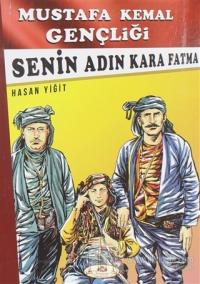 Senin Adın Kara Fatma - Mustafa Kemal Gençliği