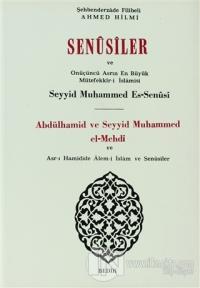 Senusiler ve Onüçünü Asrın En Büyük Müteffekkir- i İslamisi Abdülhamid ve Seyyid Muhammed el- Mehdi