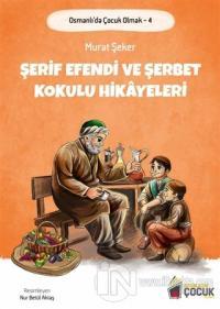 Şerif Efendi ve Şerbet Kokulu Hikayeleri - Osmanlı'da Çocuk Olmak 4