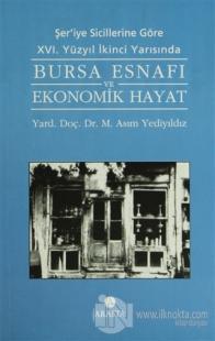 Şer'iye Sicillerine Göre 16. Yüzyıl İkinci Yarısında Bursa Esnafı ve Ekonomik Hayat