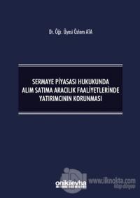 Sermaye Piyasası Hukukunda Alım Satıma Aracılık Faaliyetlerinde Yatırımcının Korunması (Ciltli)