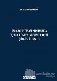 Sermaye Piyasası Hukukunda İçerden Öğrenenlerin Ticareti (Bilgi Suistimali) (Ciltli)