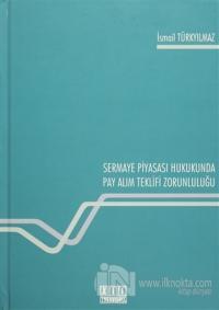 Sermaye Piyasası Hukukunda Pay Alım Teklifi Zorunluluğu (Ciltli)
