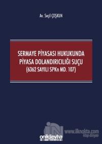 Sermaye Piyasası Hukukunda Piyasa Dolandırıcılığı Suçu (6362 Sayılı SPKn Md. 107)