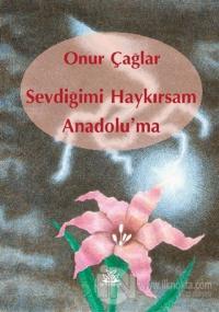Sevdiğimi Haykırsam Anadolu'ma